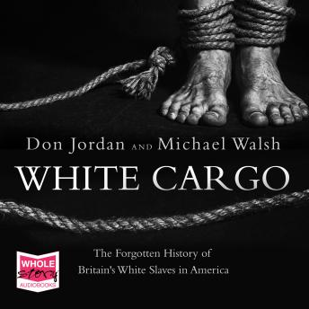 White Cargo: The Forgotten History of Britain's White Slaves in America, Audio book by Michael Walsh, Don Jordan