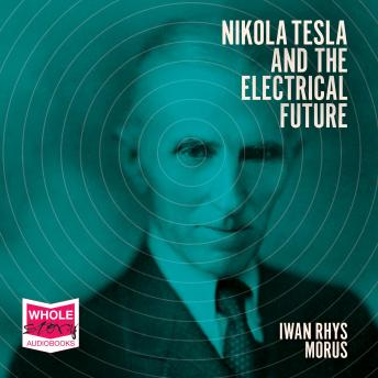 Download Nikola Tesla and the Electrical Future by Iwan Rhys Morus