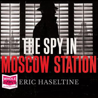 Download Spy in Moscow Station: A Counterspy's Hunt for a Deadly Cold War Threat by Eric Haseltine