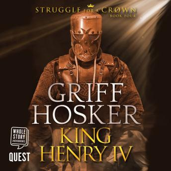 King Henry IV: Struggle for a Crown Book 4, Griff Hosker