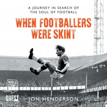 Download When Footballers Were Skint: A Journey in Search of the Soul of Football by Jon Henderson