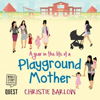 A Year in the Life of a Playground Mother: A School Gates Comedy Book 1