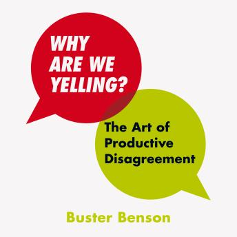 Why Are We Yelling: The Art of Productive Disagreement, Buster Benson