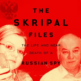 Skripal Files: The Life and Near Death of a Russian Spy, Audio book by Mark Urban