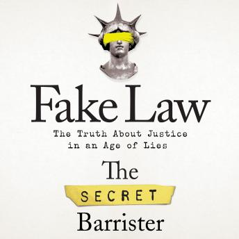Fake Law: The Truth About Justice in an Age of Lies