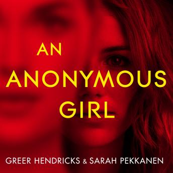 Anonymous Girl: An Electrifying Thriller Of Deadly Obsession, Audio book by Sarah Pekkanen, Greer Hendricks