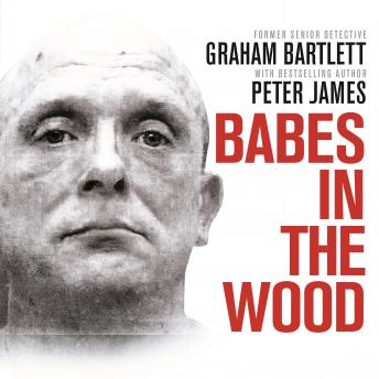 Download Babes in the Wood: Two girls murdered. A guilty man walks free. Can the police get justice? by Graham Bartlett