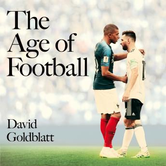 Download Age of Football: The Global Game in the Twenty-first Century by David Goldblatt