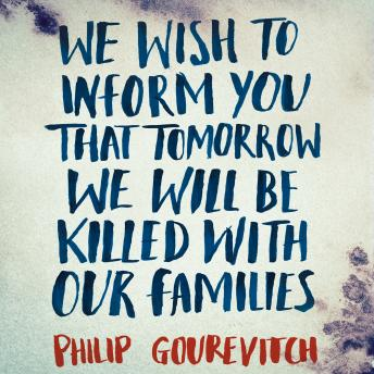 Download We Wish to Inform You That Tomorrow We Will Be Killed With Our Families: Picador Classic by Philip Gourevitch