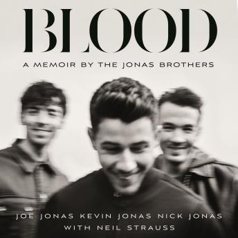 Blood: A Memoir By The Jonas Brothers, Nick Jonas, Joe Jonas, Kevin Jonas, Neil Strauss