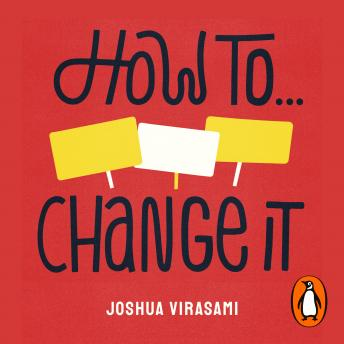 How To Change It: Make a Difference, Joshua Virasami