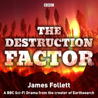 The Destruction Factor: A BBC Sci-Fi Drama from the creator of Earthsearch