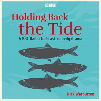 Holding Back the Tide: A BBC Radio full-cast comedy drama