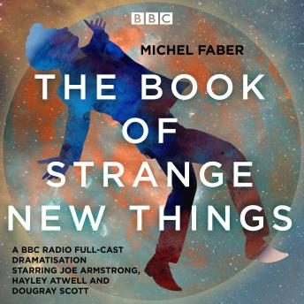The Book of Strange New Things: A BBC Radio 4 full-cast dramatisation