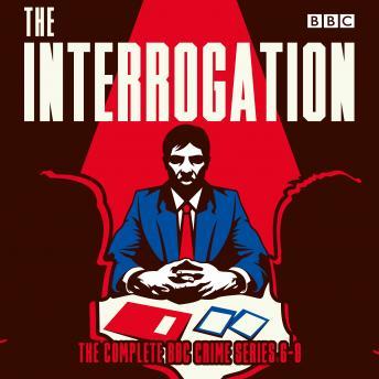 The Interrogation: The Complete Series 6-8: A BBC Radio crime series