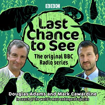 Last Chance to See: The original BBC Radio series: In search of the world's most endangered species