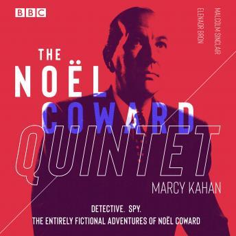The Noël Coward Quintet: Detective. Spy. The entirely fictional adventures of Noël Coward