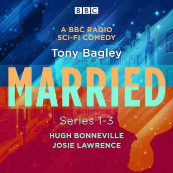 Married: A BBC Radio Sci-Fi Comedy: Series 1-3