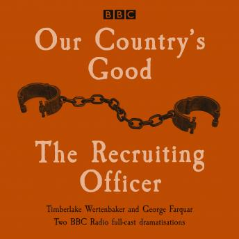 Our Country's Good and The Recruiting Officer: Two BBc Radio full-cast dramatisations