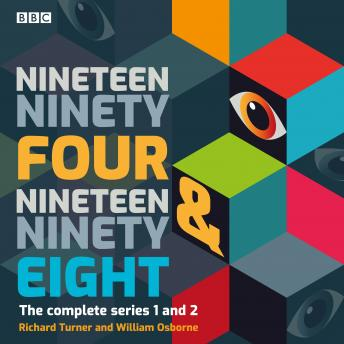 Nineteen Ninety Four & Nineteen Ninety-Eight: The complete series 1 and 2 of the Orwellian BBC Radio