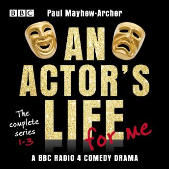An Actor's Life for Me: The complete series 1-3: A BBC Radio 4 comedy drama