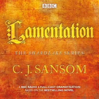 Shardlake: Lamentation: A BBC Radio 4 Full-Cast Dramatisation