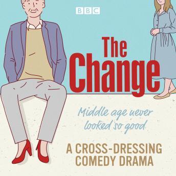 The Change: A BBC Radio Sitcom: The Complete Series 1-3