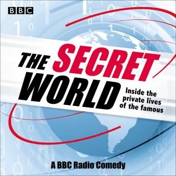 The Secret World: Inside the Private Lives of the Famous: A BBC Radio Comedy