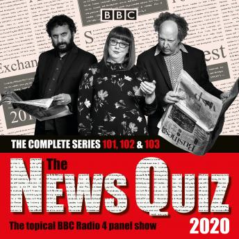 The News Quiz 2020: The Complete Series 101, 102 & 103: The topical BBC Radio 4 panel show