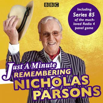 Just a Minute: Remembering Nicholas Parsons: Including Series 85 of the BBC Radio 4 panel game