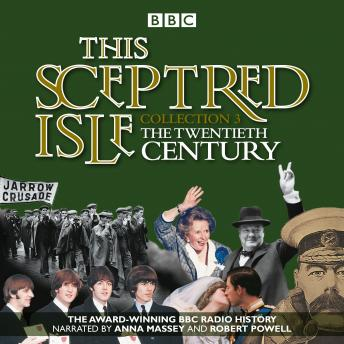This Sceptred Isle: Collection 3: The 20th Century: The Classic BBC Radio History