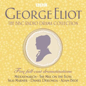 The George Eliot BBC Radio Drama Collection: Five full-cast dramatisations including Middlemarch, The Mill on the Floss & Silas Marner