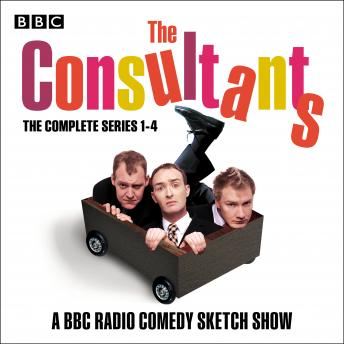 The Consultants: The Complete Series 1-4: The BBC Radio 4 comedy sketch show