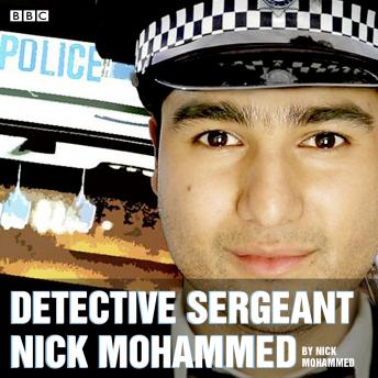 Detective Sergeant Nick Mohammed: The complete series 1 and 2: A BBC Radio comedy