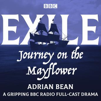 Exile: Journey on the Mayflower: A gripping BBC Radio full-cast drama