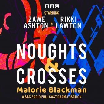 Noughts & Crosses: A BBC Radio full-cast dramatisation