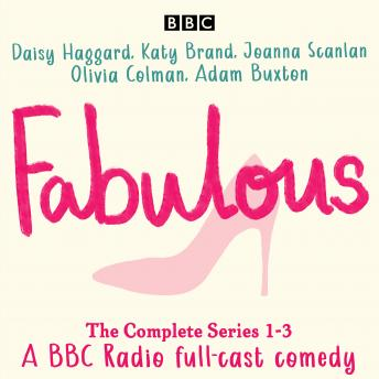 Fabulous: The Complete Series 1-3: A BBC Radio full-cast comedy