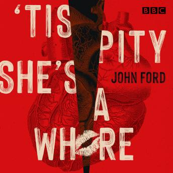 Download 'Tis Pity She's a Whore: A BBC Radio full-cast production by John Ford