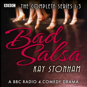 Bad Salsa: The Complete Series 1-3: A BBC Radio full-cast comedy drama, Audio book by Kay Stonham