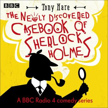 The Newly Discovered Casebook of Sherlock Holmes: A BBC Radio Comedy Series