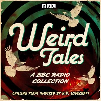 Weird Tales: A BBC Radio collection of chilling plays inspired by H.P. Lovecraft, Various