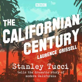 The Californian Century: Stanley Tucci tells the dramatic story of modern California
