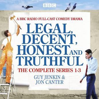 Legal, Decent, Honest and Truthful: The Complete Series 1-3: A BBC Radio full-cast comedy drama, Guy Jenkin