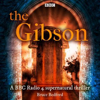 The Gibson: A BBC Radio 4 supernatural thriller
