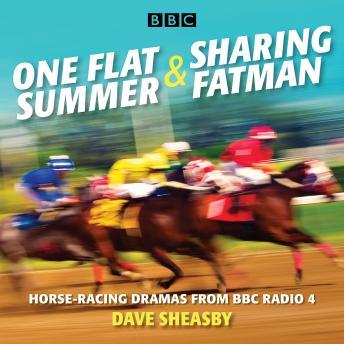 One Flat Summer & Sharing Fatman: Horse-racing dramas from BBC Radio 4