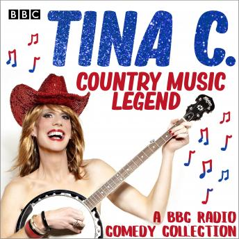 Tina C.: Country Music Legend: A BBC Radio comedy collection