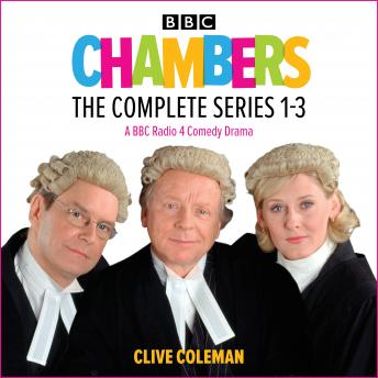 Chambers: The Complete Series 1-3: A BBC Radio 4 legal comedy drama