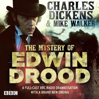 The Mystery of Edwin Drood: A full-cast BBC dramatisation with a brand new ending