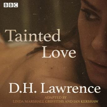Tainted Love: A full-cast reimagining of The Rainbow & Women in Love