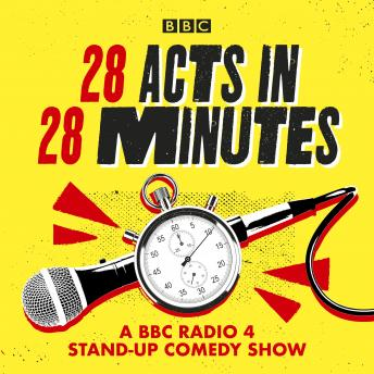28 Acts in 28 Minutes – A BBC Radio 4 stand-up comedy show: Fast, fun, witty comedy against the cloc